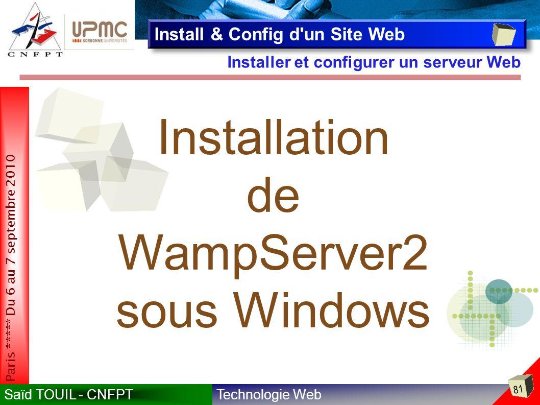 Technologie WebSaïd TOUIL - CNFPT 81 Paris ***** Du 6 au 7 septembre 2010 Installer et configurer un serveur Web Install & Config d un Site Web Installation de WampServer2 sous Windows