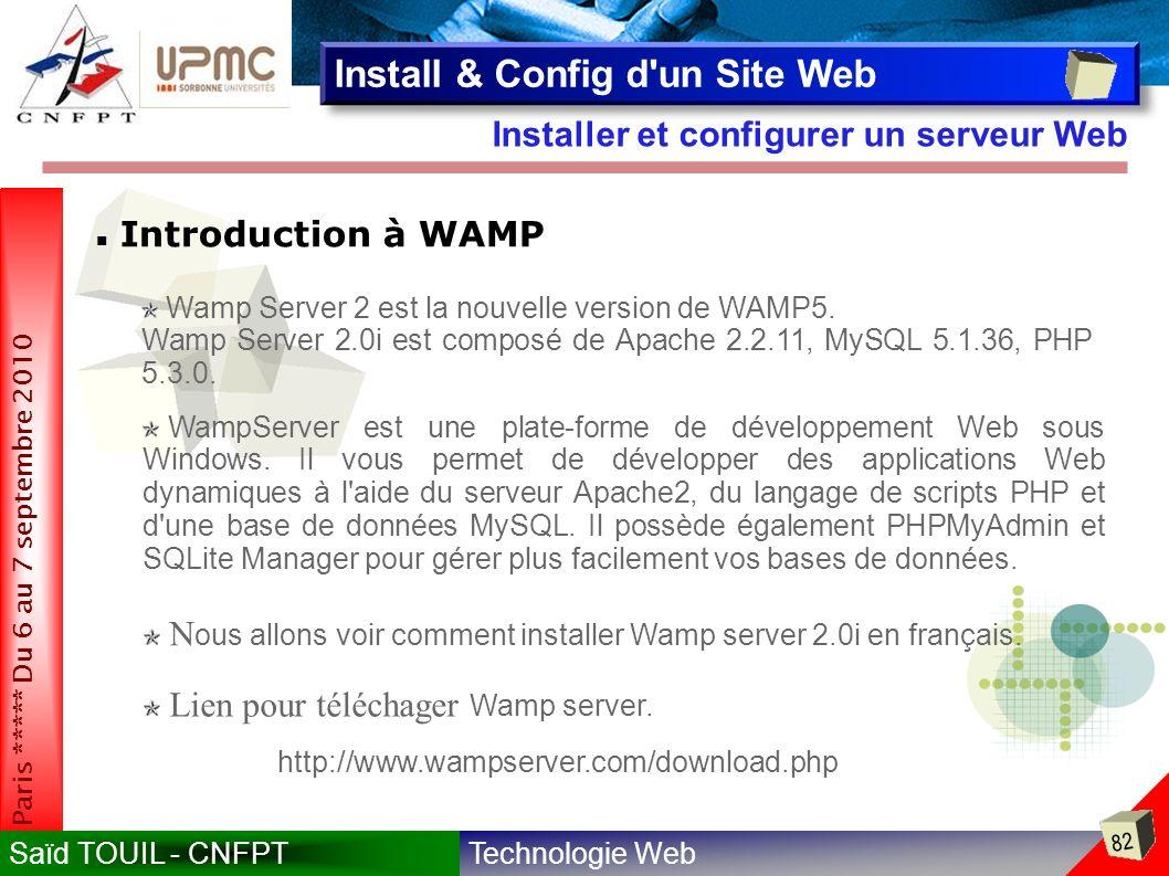 Technologie WebSaïd TOUIL - CNFPT 82 Paris ***** Du 6 au 7 septembre 2010 Installer et configurer un serveur Web Install & Config d un Site Web Introduction à WAMP Wamp Server 2 est la nouvelle version de WAMP5.