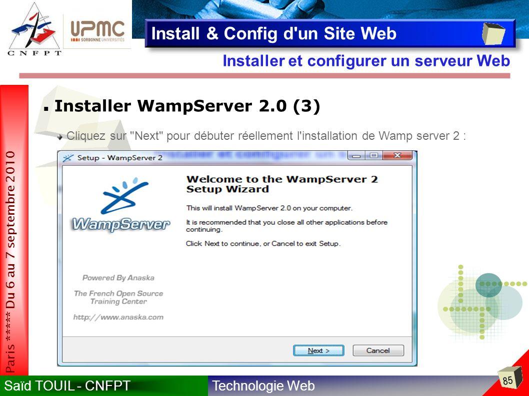Technologie WebSaïd TOUIL - CNFPT 85 Paris ***** Du 6 au 7 septembre 2010 Installer et configurer un serveur Web Install & Config d un Site Web Installer WampServer 2.0 (3) Cliquez sur Next pour débuter réellement l installation de Wamp server 2 :
