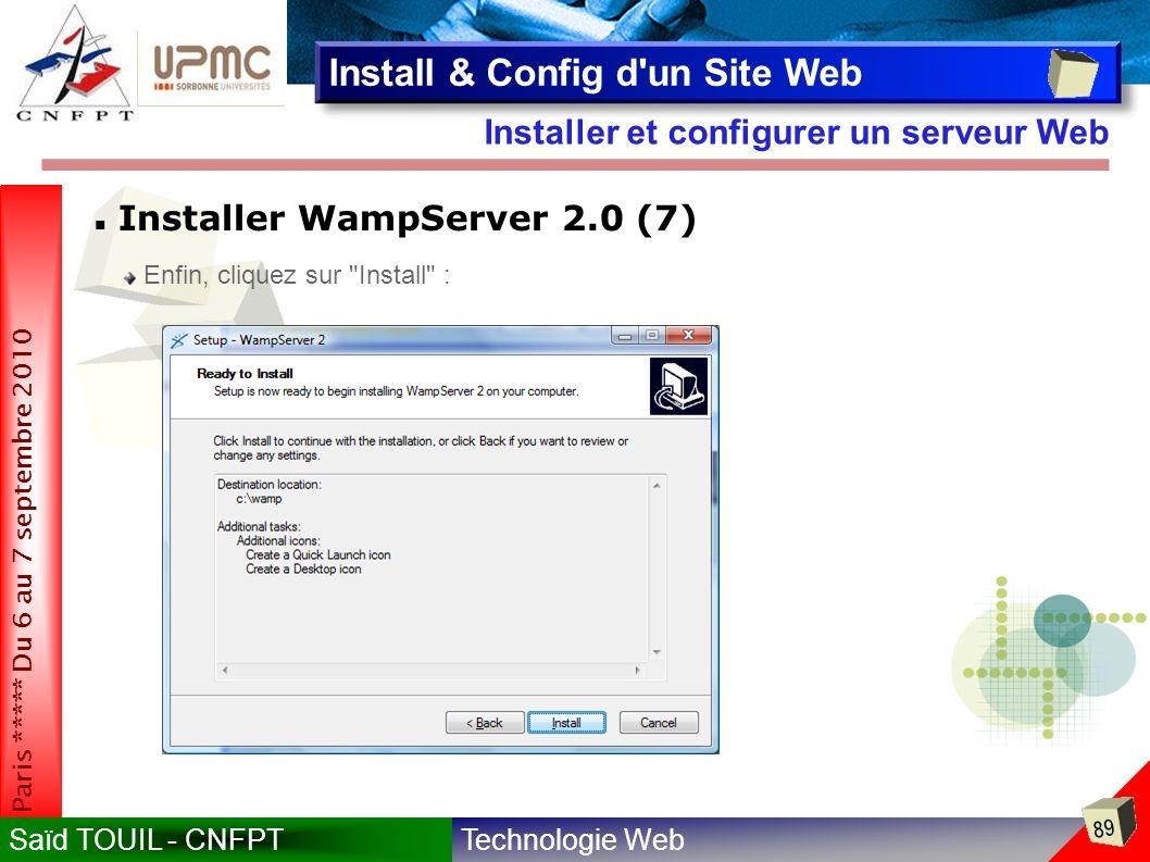 Technologie WebSaïd TOUIL - CNFPT 89 Paris ***** Du 6 au 7 septembre 2010 Installer et configurer un serveur Web Install & Config d un Site Web Installer WampServer 2.0 (7) Enfin, cliquez sur Install :