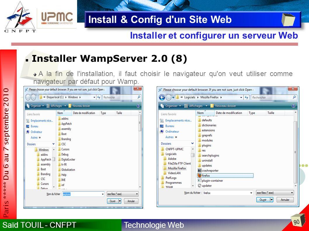 Technologie WebSaïd TOUIL - CNFPT 90 Paris ***** Du 6 au 7 septembre 2010 Installer et configurer un serveur Web Install & Config d un Site Web Installer WampServer 2.0 (8) A la fin de l installation, il faut choisir le navigateur qu on veut utiliser comme navigateur par défaut pour Wamp.