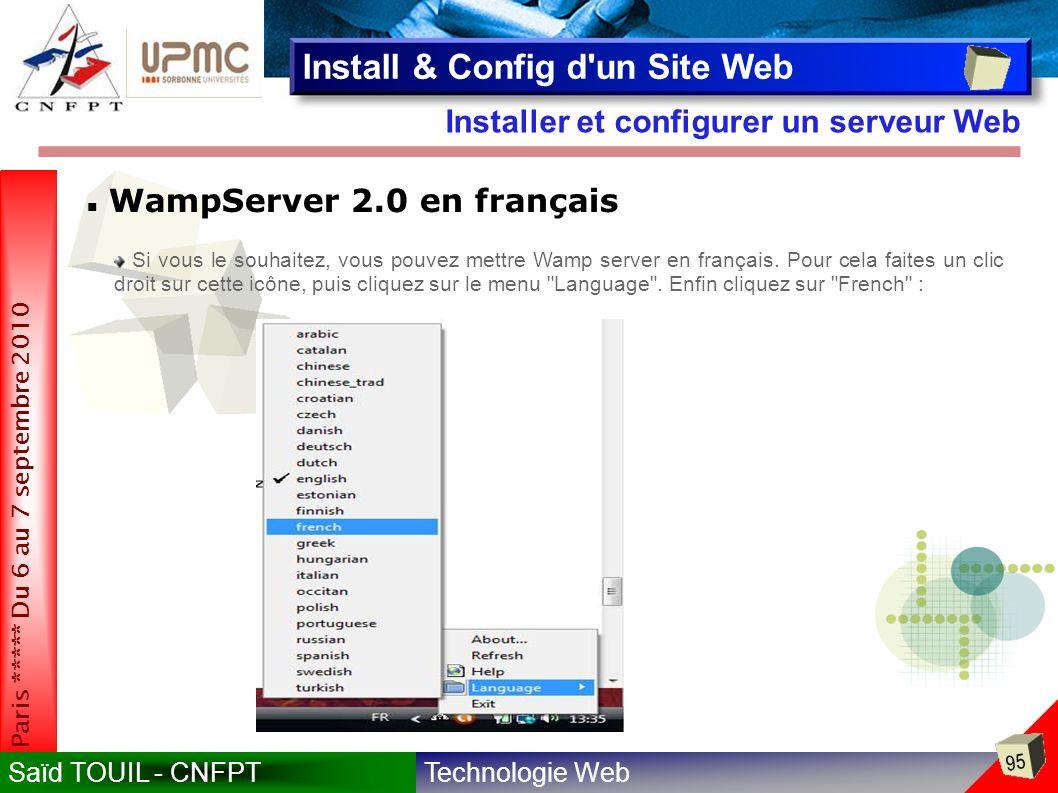 Technologie WebSaïd TOUIL - CNFPT 95 Paris ***** Du 6 au 7 septembre 2010 Installer et configurer un serveur Web Install & Config d un Site Web WampServer 2.0 en français Si vous le souhaitez, vous pouvez mettre Wamp server en français.