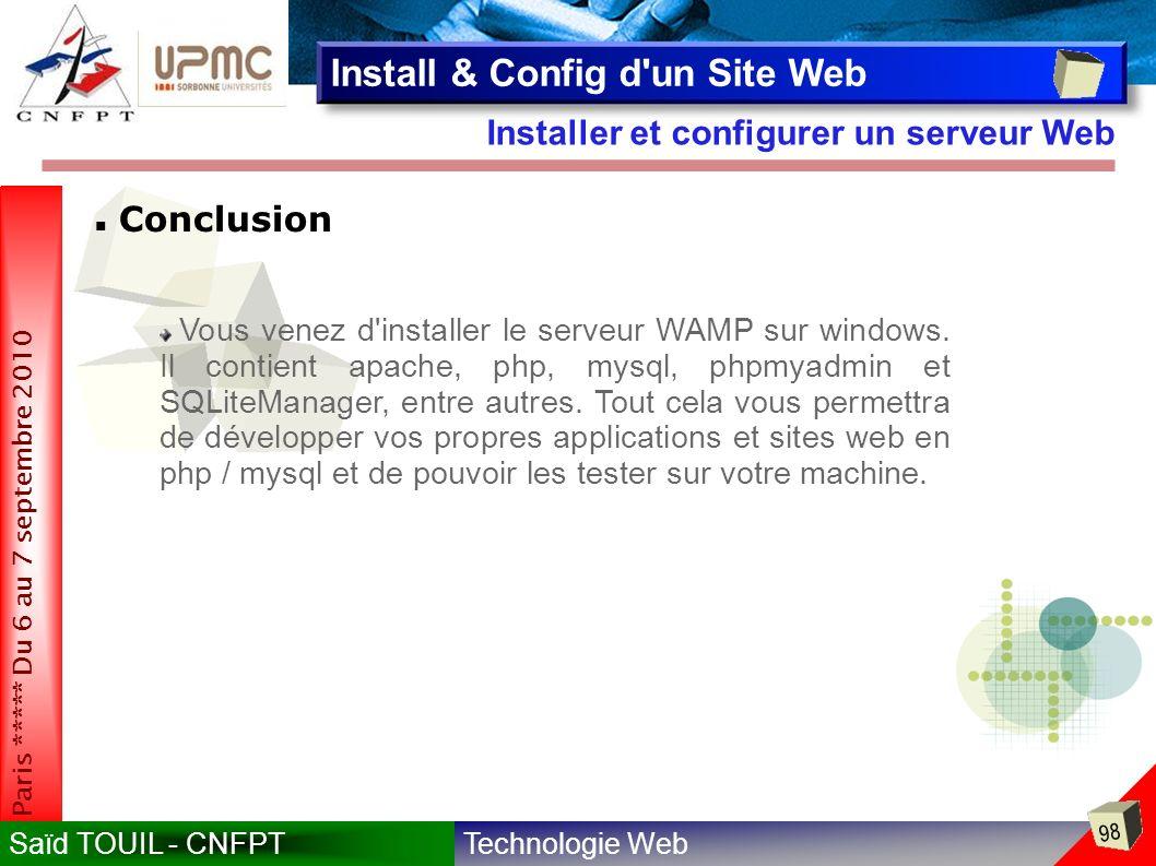 Technologie WebSaïd TOUIL - CNFPT 98 Paris ***** Du 6 au 7 septembre 2010 Installer et configurer un serveur Web Install & Config d un Site Web Conclusion Vous venez d installer le serveur WAMP sur windows.