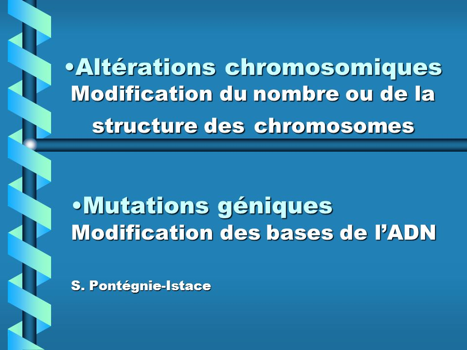 Altérations chromosomiques Modification du nombre ou de la structure des chromosomesAltérations chromosomiques Modification du nombre ou de la structu