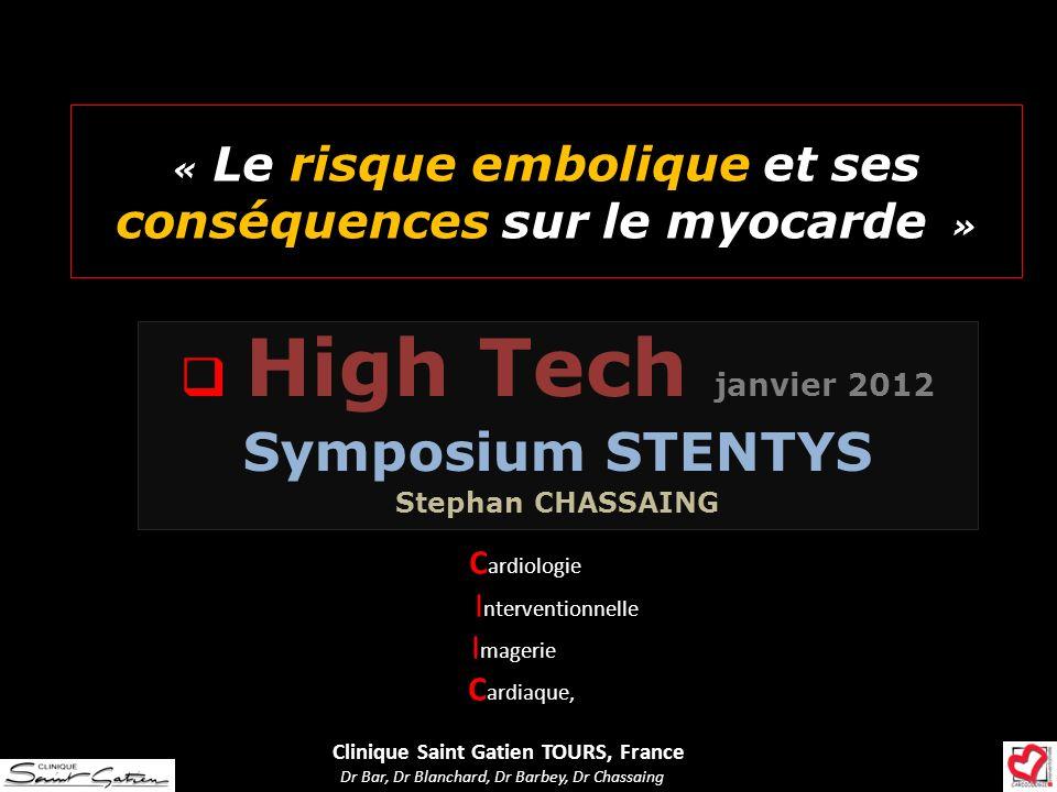 « Le risque embolique et ses conséquences sur le myocarde » C ardiologie I nterventionnelle I magerie C ardiaque, Clinique Saint Gatien TOURS, France