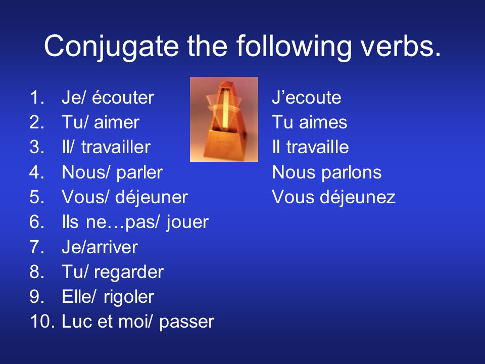 Conjugate the following verbs.