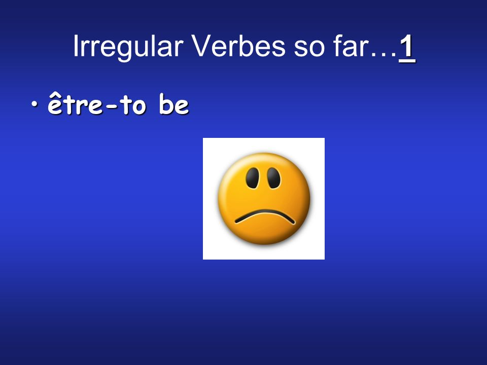 1 Irregular Verbes so far…1 être-to beêtre-to be