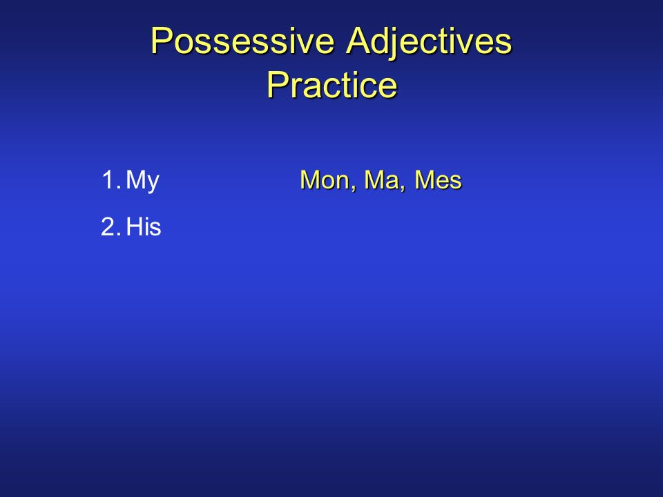 Possessive Adjectives Practice Mon, Ma, Mes 1.MyMon, Ma, Mes 2.His