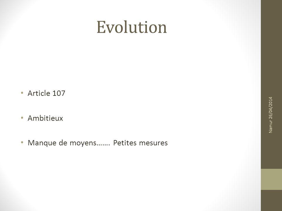 Evolution Article 107 Ambitieux Manque de moyens……. Petites mesures Namur 26/04/2014