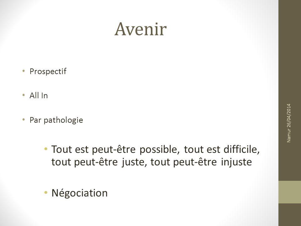 Avenir Prospectif All In Par pathologie Tout est peut-être possible, tout est difficile, tout peut-être juste, tout peut-être injuste Négociation Namur 26/04/2014