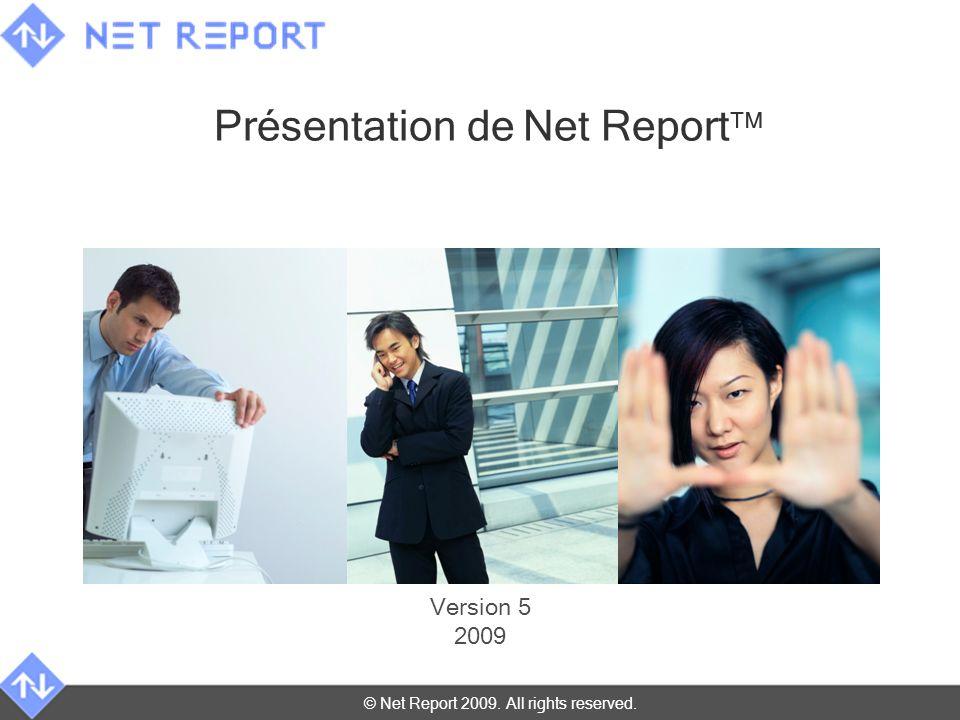 © Net Report 2009. All rights reserved. Présentation de Net Report Version 5 2009