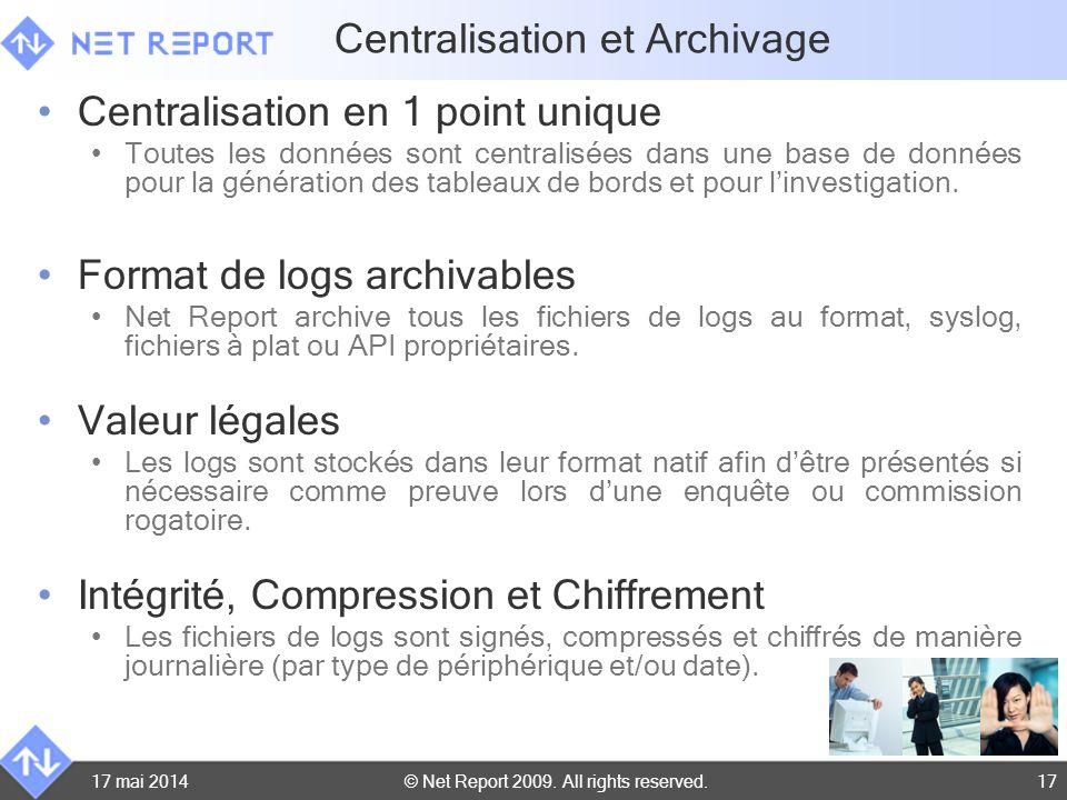 © Net Report 2009. All rights reserved. 17 mai 201417 Centralisation en 1 point unique Toutes les données sont centralisées dans une base de données p