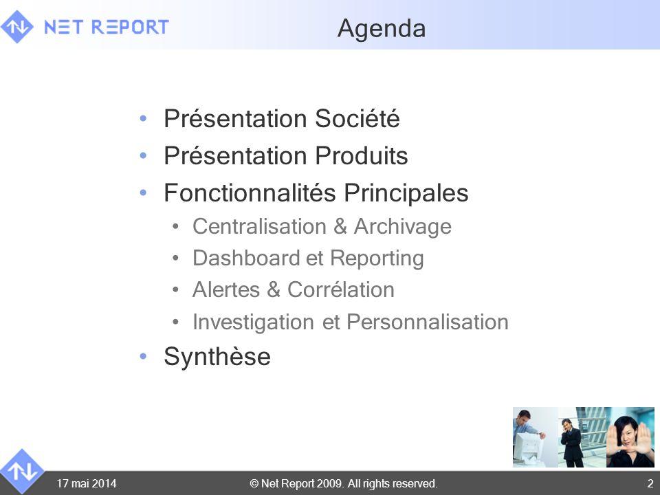 © Net Report 2009. All rights reserved. 17 mai 20142 Agenda Présentation Société Présentation Produits Fonctionnalités Principales Centralisation & Ar