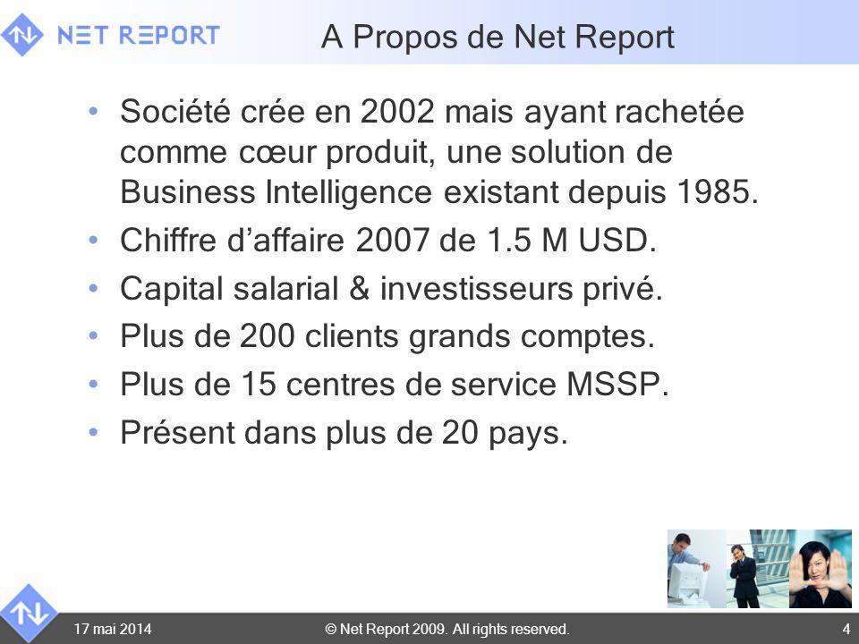 © Net Report 2009. All rights reserved. 17 mai 20144 A Propos de Net Report Société crée en 2002 mais ayant rachetée comme cœur produit, une solution
