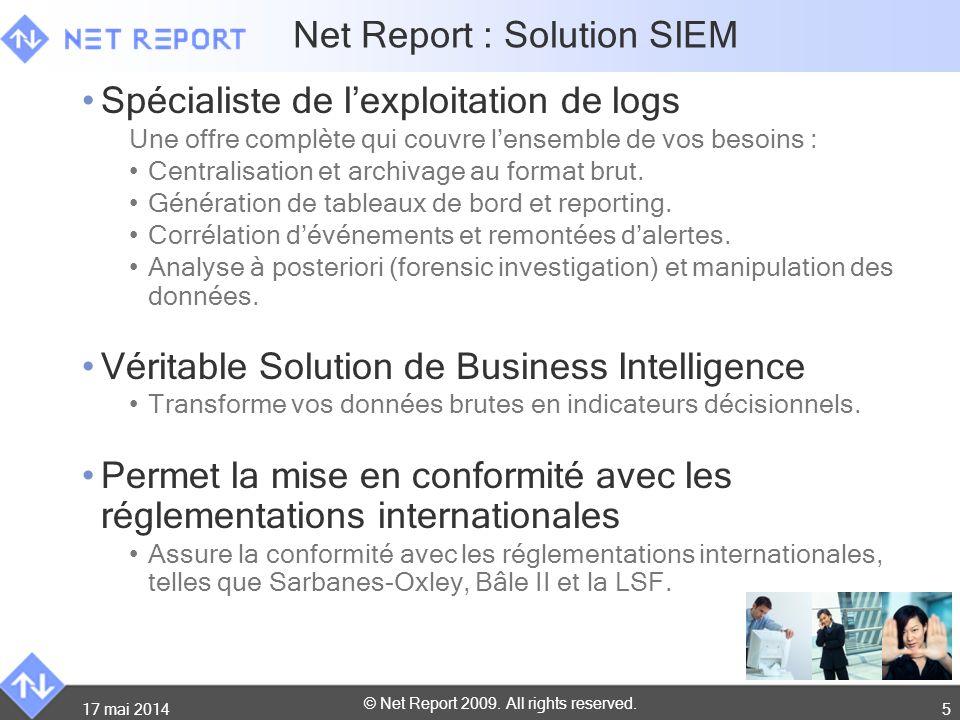 © Net Report 2009. All rights reserved. 17 mai 20145 Net Report : Solution SIEM Spécialiste de lexploitation de logs Une offre complète qui couvre len