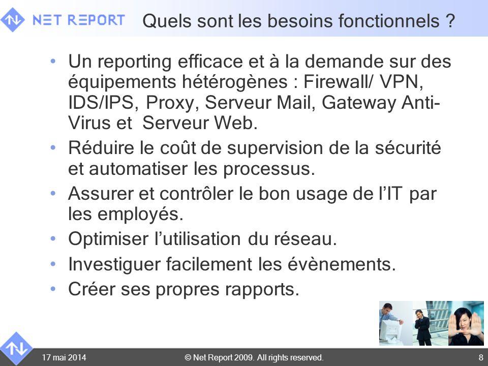© Net Report 2009. All rights reserved. 17 mai 20148 Quels sont les besoins fonctionnels ? Un reporting efficace et à la demande sur des équipements h