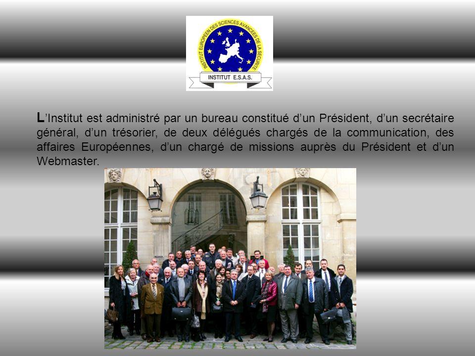 L Institut est administré par un bureau constitué dun Président, dun secrétaire général, dun trésorier, de deux délégués chargés de la communication, des affaires Européennes, dun chargé de missions auprès du Président et dun Webmaster.