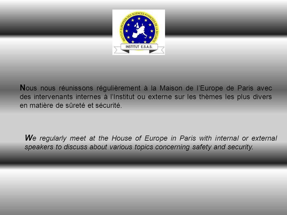 N ous nous réunissons régulièrement à la Maison de lEurope de Paris avec des intervenants internes à lInstitut ou externe sur les thèmes les plus divers en matière de sûreté et sécurité.