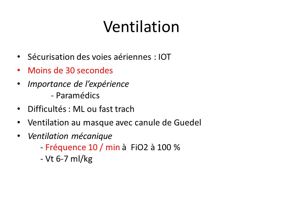 Ventilation Sécurisation des voies aériennes : IOT Moins de 30 secondes Importance de lexpérience - Paramédics Difficultés : ML ou fast trach Ventilat