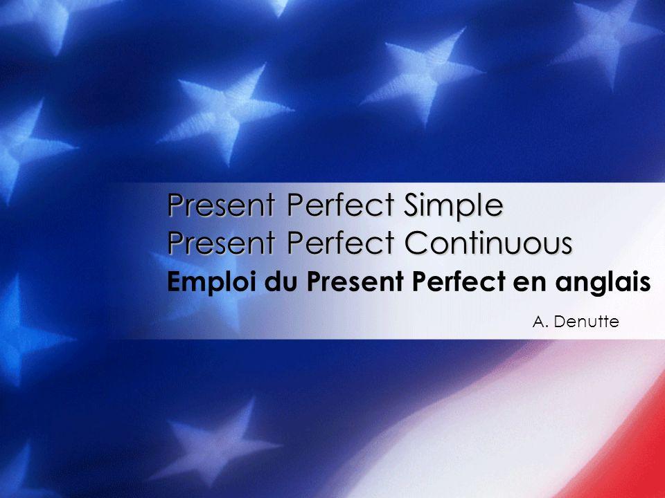 Present Perfect Continuous Attention : on ne peut pas mettre tous les verbes à la forme -ING.