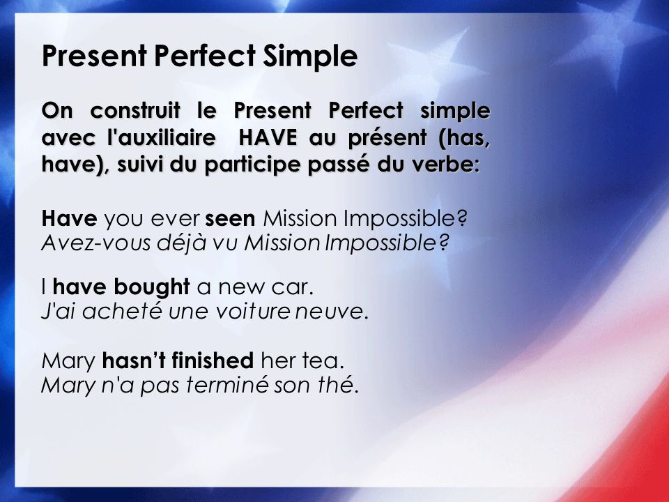 Present Perfect Simple On construit le Present Perfect simple avec l'auxiliaire HAVE au présent (has, have), suivi du participe passé du verbe: Have y