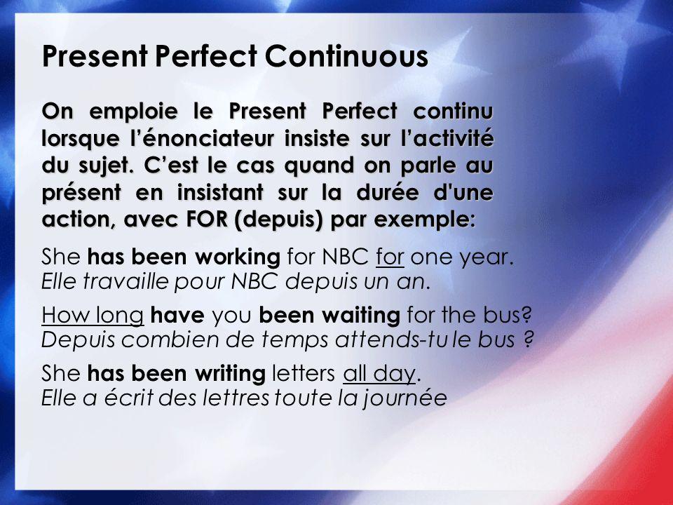 Present Perfect Continuous On emploie le Present Perfect continu lorsque lénonciateur insiste sur lactivité du sujet. Cest le cas quand on parle au pr