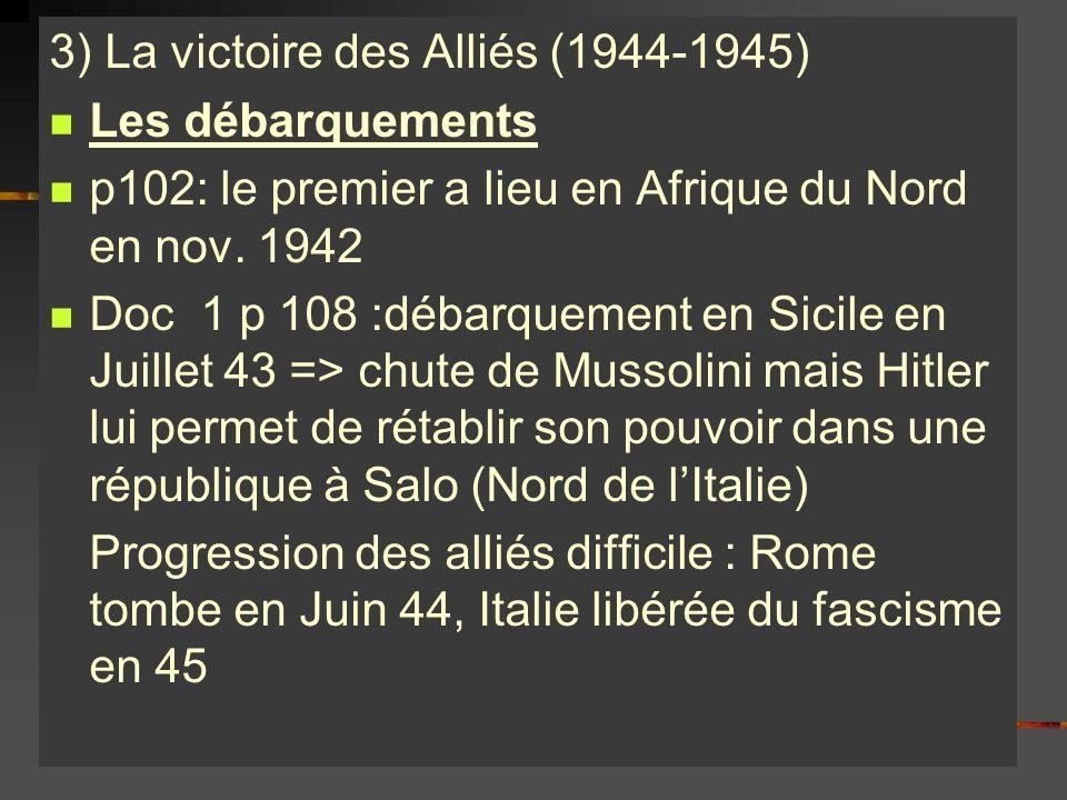 3) La victoire des Alliés (1944-1945) Les débarquements p102: le premier a lieu en Afrique du Nord en nov. 1942 Doc 1 p 108 :débarquement en Sicile en
