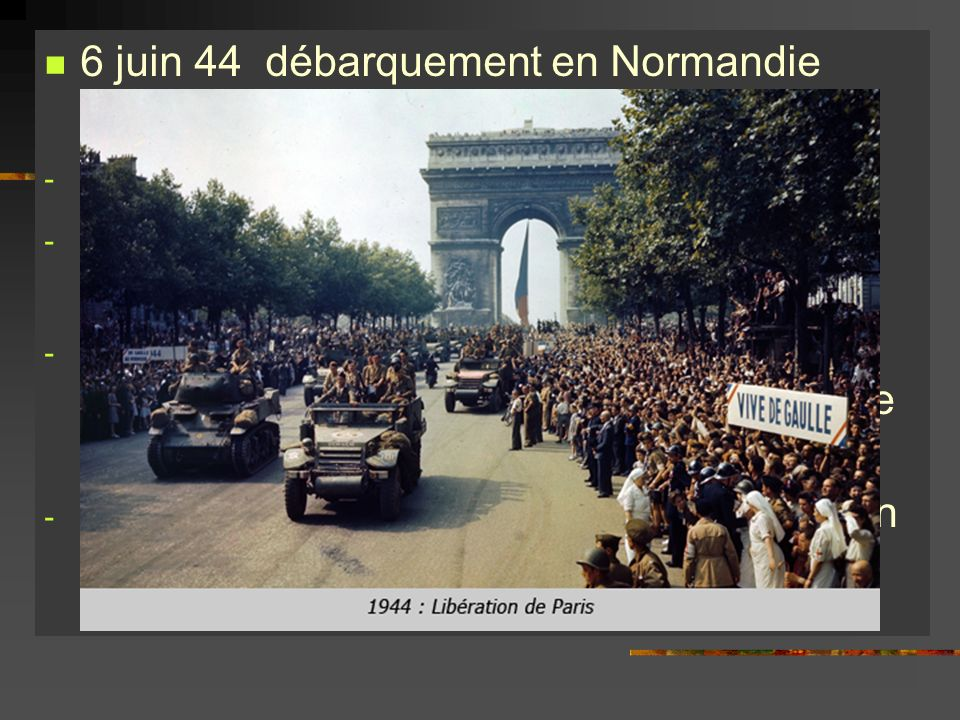 6 juin 44 débarquement en Normandie « opération OVERLAND » - Commandement : Eisenhower - La plus grande concentration de forces militaires : 4 million