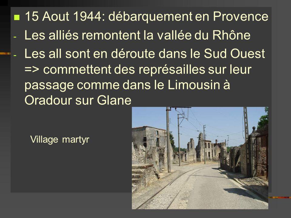 15 Aout 1944: débarquement en Provence - Les alliés remontent la vallée du Rhône - Les all sont en déroute dans le Sud Ouest => commettent des représa