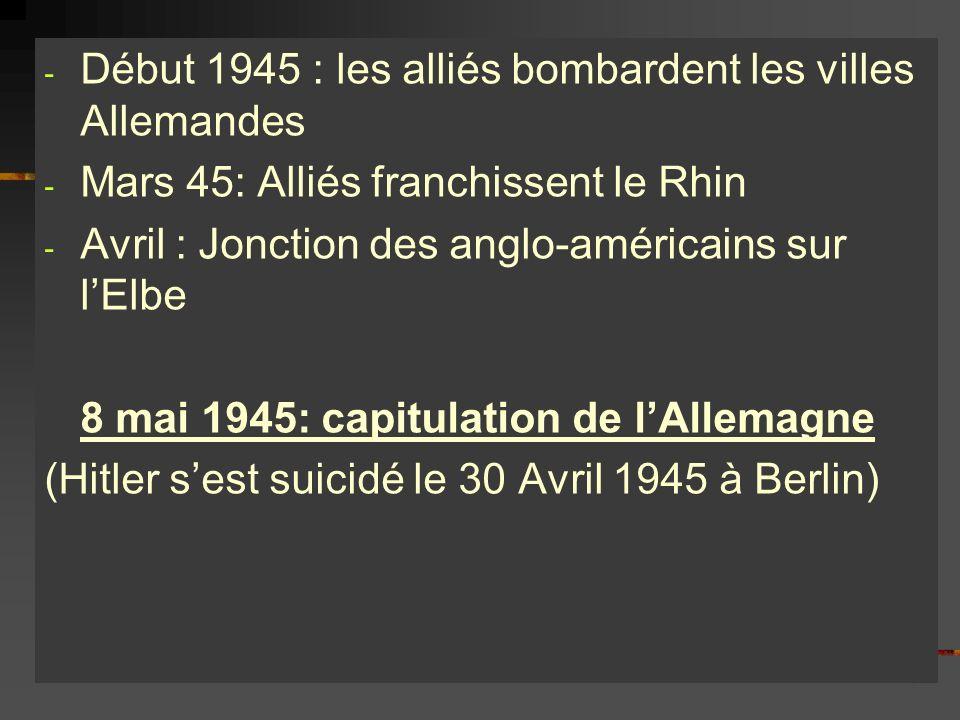 - Début 1945 : les alliés bombardent les villes Allemandes - Mars 45: Alliés franchissent le Rhin - Avril : Jonction des anglo-américains sur lElbe 8