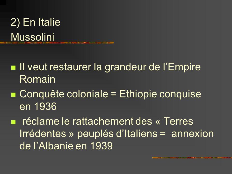 2) En Italie Mussolini Il veut restaurer la grandeur de lEmpire Romain Conquête coloniale = Ethiopie conquise en 1936 réclame le rattachement des « Te