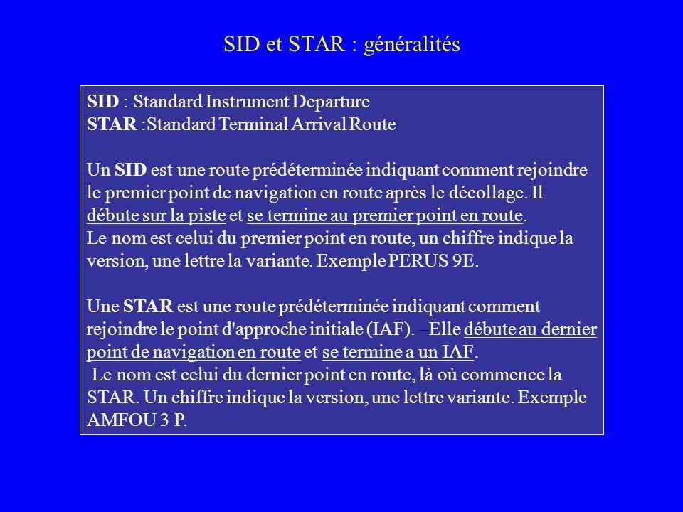 SID et STAR : généralités SID : Standard Instrument Departure STAR :Standard Terminal Arrival Route Un SID est une route prédéterminée indiquant comme