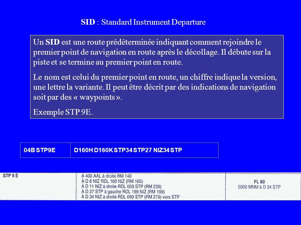 SID : Standard Instrument Departure Un SID est une route prédéterminée indiquant comment rejoindre le premier point de navigation en route après le dé