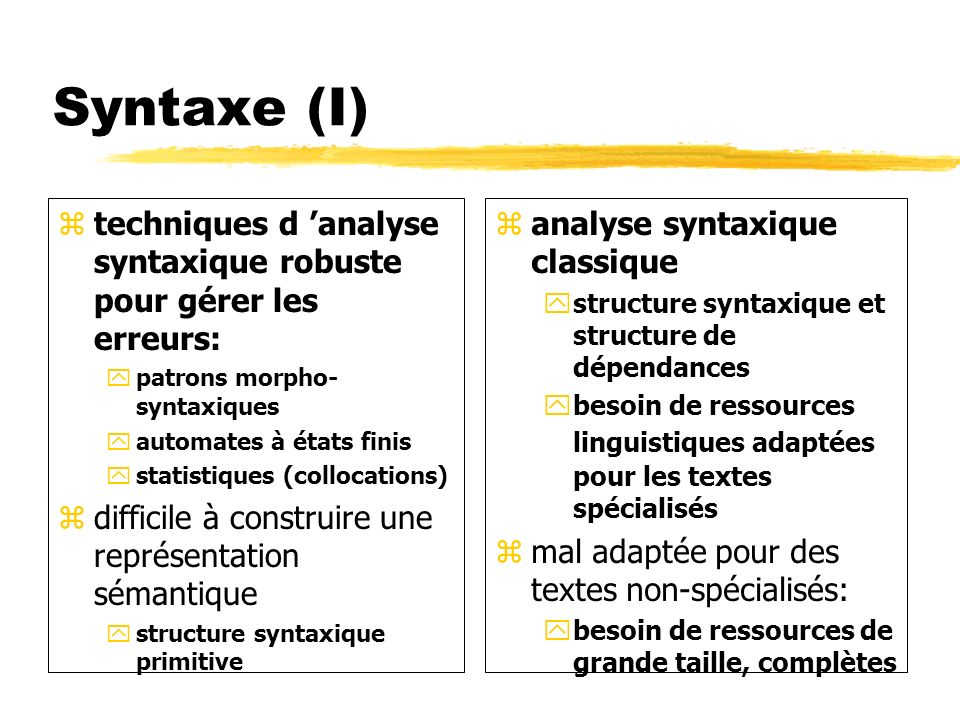 Syntaxe (I) ztechniques d analyse syntaxique robuste pour gérer les erreurs: ypatrons morpho- syntaxiques yautomates à états finis ystatistiques (coll