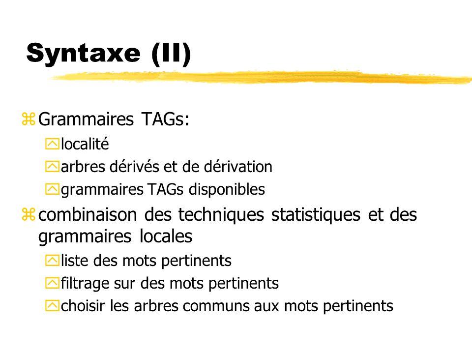 Syntaxe (II) zGrammaires TAGs: ylocalité yarbres dérivés et de dérivation ygrammaires TAGs disponibles zcombinaison des techniques statistiques et des