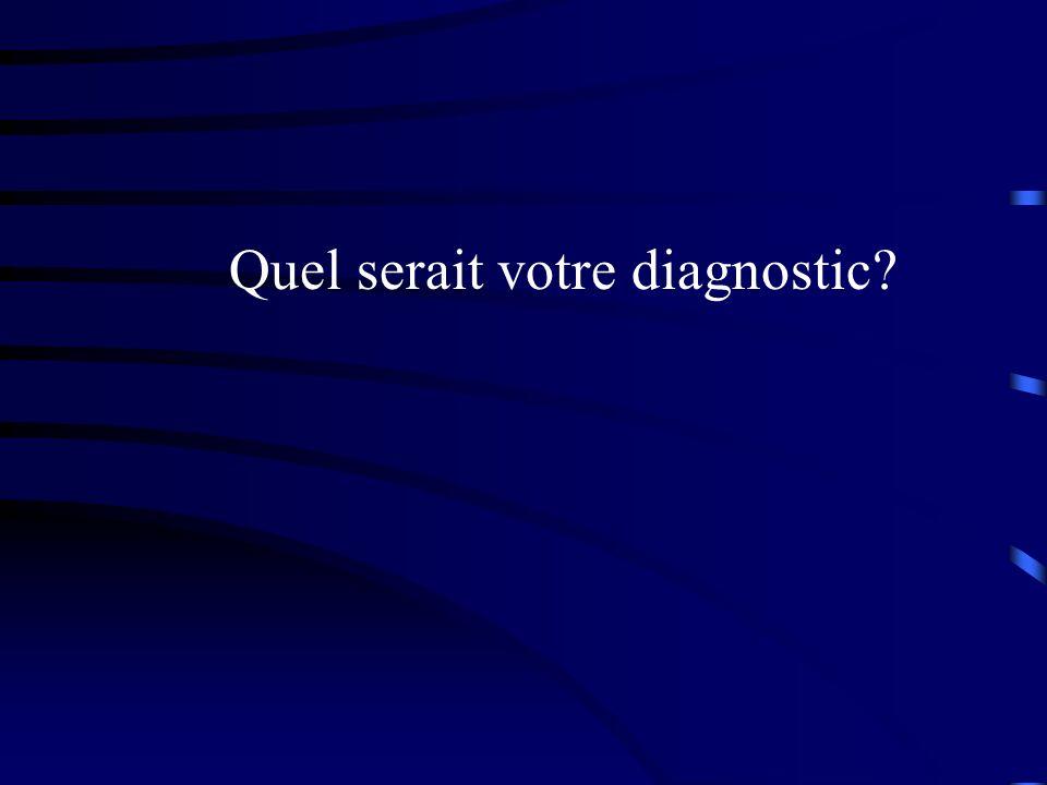 Quel serait votre diagnostic?