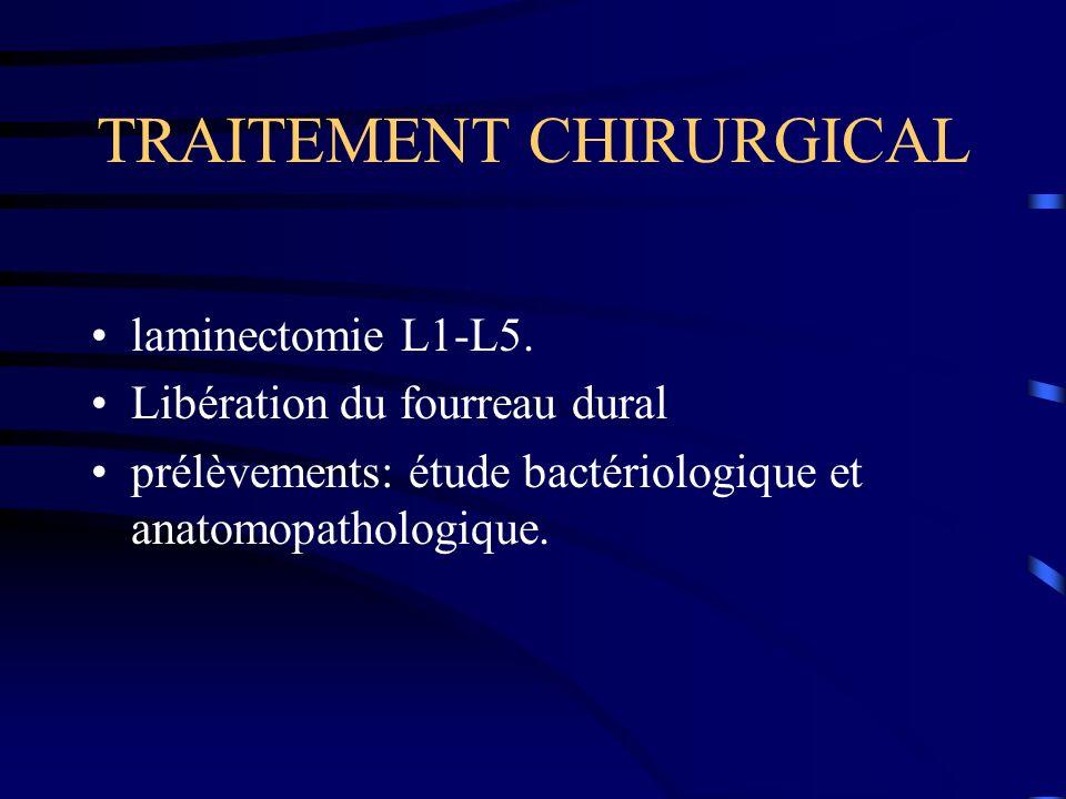 TRAITEMENT CHIRURGICAL laminectomie L1-L5. Libération du fourreau dural prélèvements: étude bactériologique et anatomopathologique.