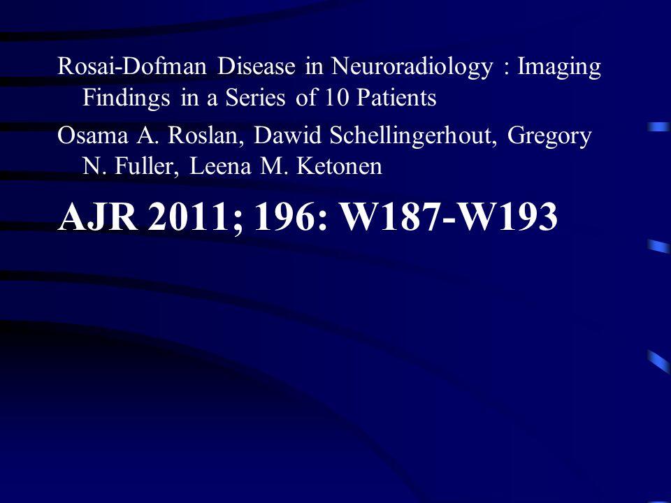 Rosai-Dofman Disease in Neuroradiology : Imaging Findings in a Series of 10 Patients Osama A. Roslan, Dawid Schellingerhout, Gregory N. Fuller, Leena