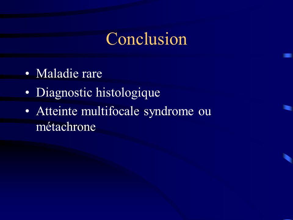 Conclusion Maladie rare Diagnostic histologique Atteinte multifocale syndrome ou métachrone