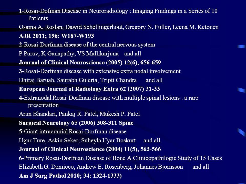 1-Rosai-Dofman Disease in Neuroradiology : Imaging Findings in a Series of 10 Patients Osama A. Roslan, Dawid Schellingerhout, Gregory N. Fuller, Leen