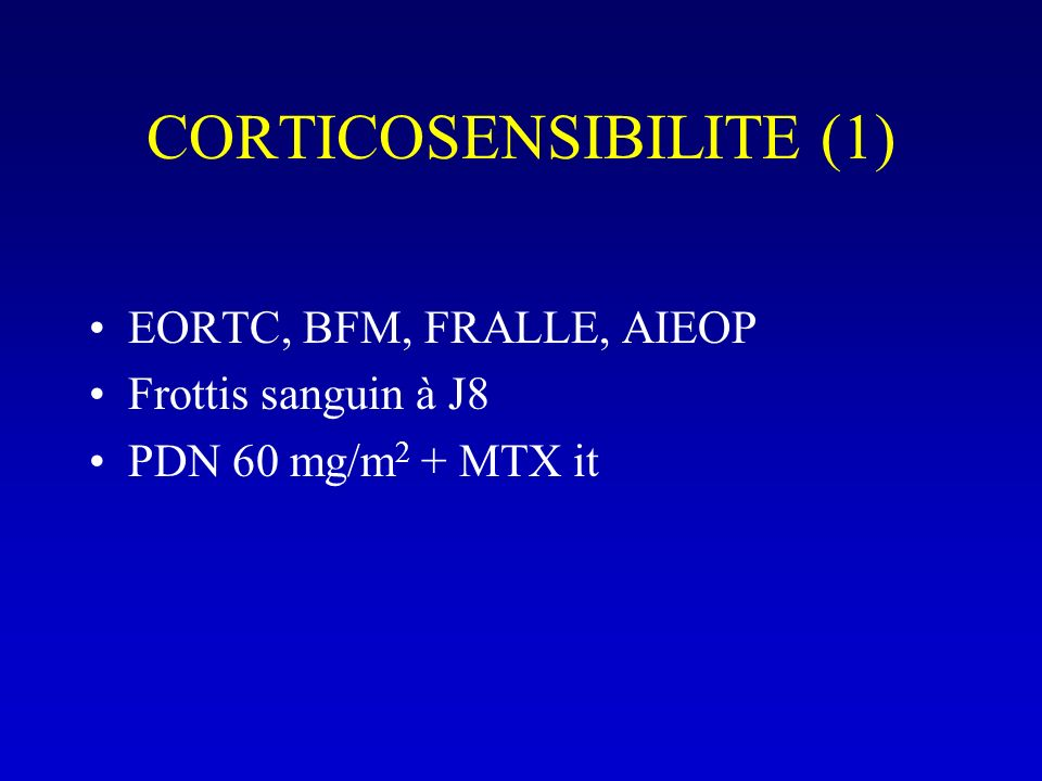 CORTICOSENSIBILITE (1) EORTC, BFM, FRALLE, AIEOP Frottis sanguin à J8 PDN 60 mg/m 2 + MTX it