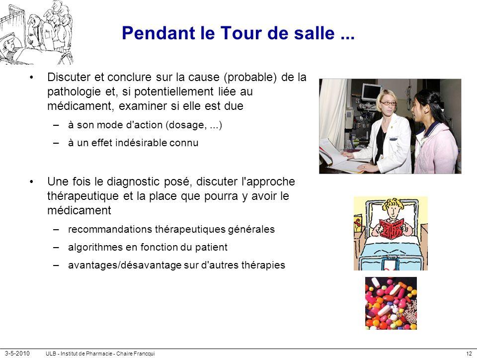 3-5-2010 ULB - Institut de Pharmacie - Chaire Francqui12 Pendant le Tour de salle... Discuter et conclure sur la cause (probable) de la pathologie et,