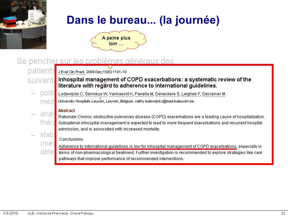 3-5-2010 ULB - Institut de Pharmacie - Chaire Francqui23 Dans le bureau... (la journée) Se pencher sur les problèmes généraux des patients à aborder d
