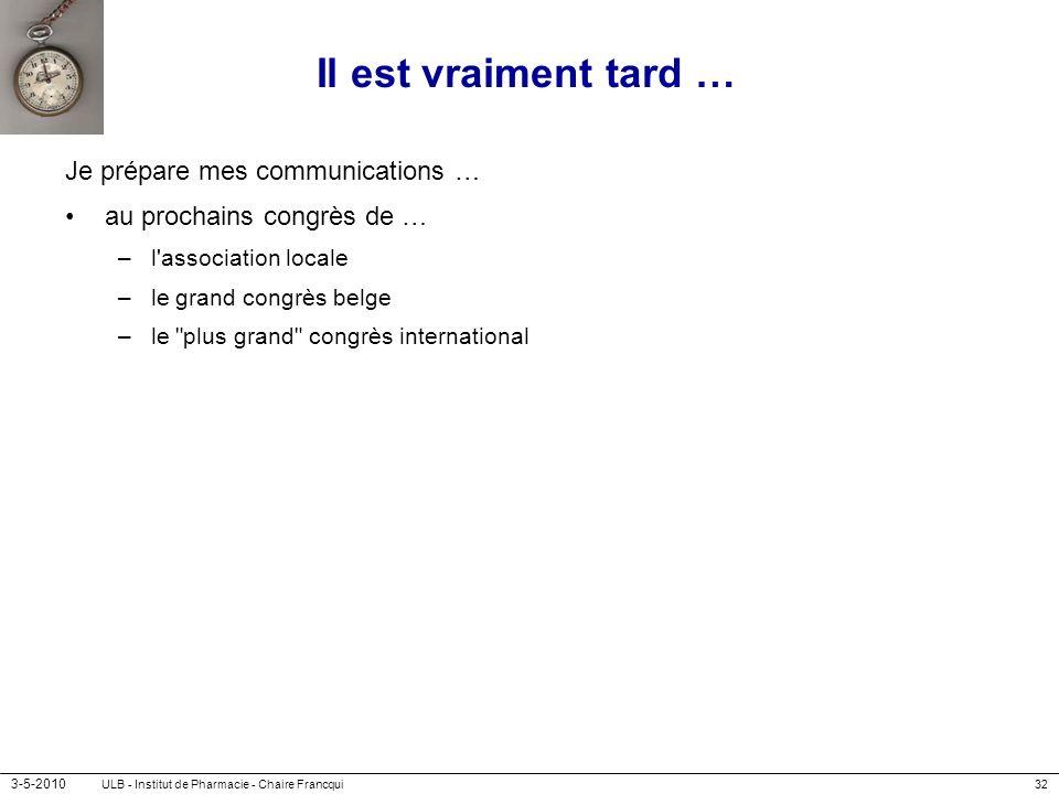 3-5-2010 ULB - Institut de Pharmacie - Chaire Francqui32 Il est vraiment tard … Je prépare mes communications … au prochains congrès de … –l'associati