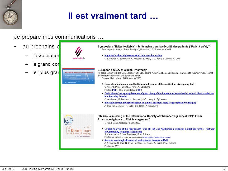 3-5-2010 ULB - Institut de Pharmacie - Chaire Francqui33 Il est vraiment tard … Je prépare mes communications … au prochains congrès de … –l'associati