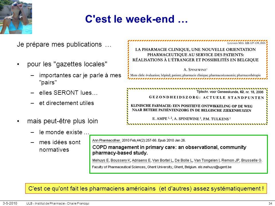 3-5-2010 ULB - Institut de Pharmacie - Chaire Francqui34 C'est le week-end … Je prépare mes publications … pour les