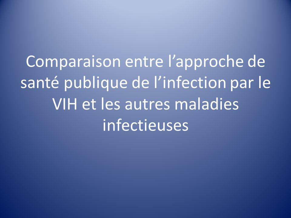 Comparaison entre lapproche de santé publique de linfection par le VIH et les autres maladies infectieuses