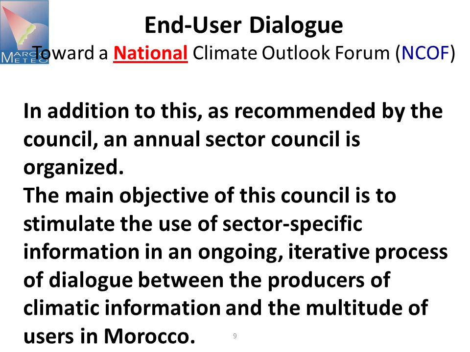 10 End-User Dialogue Toward a National Climate Outlook Forum (NCOF) Collaboration with end-users focuses on the following objectives: Evaluate user needs Develop and demonstrate applications which address practical user needs Establish interactive dialogue with primary users Develop data/information delivery systems.