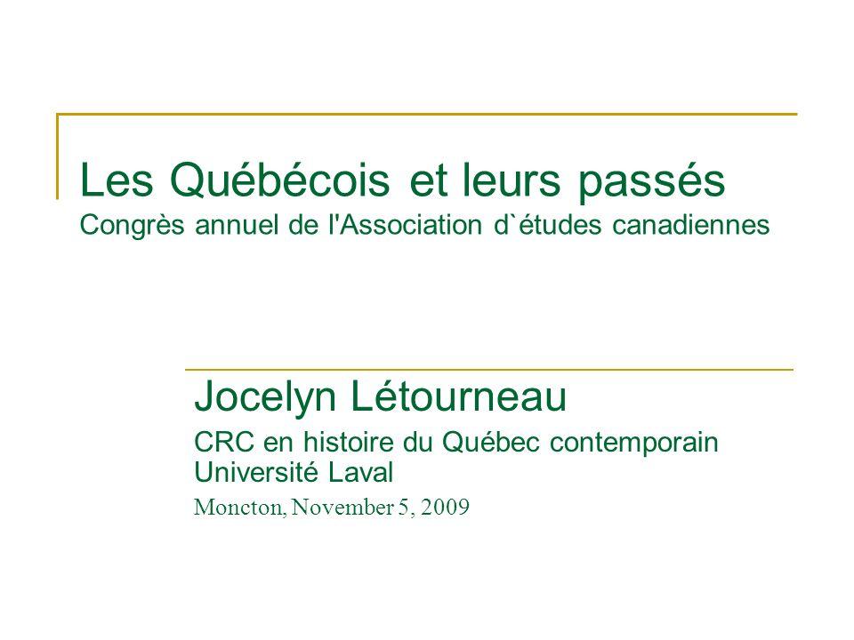 Les Québécois et leurs passés Congrès annuel de l Association d`études canadiennes Jocelyn Létourneau CRC en histoire du Québec contemporain Université Laval Moncton, November 5, 2009