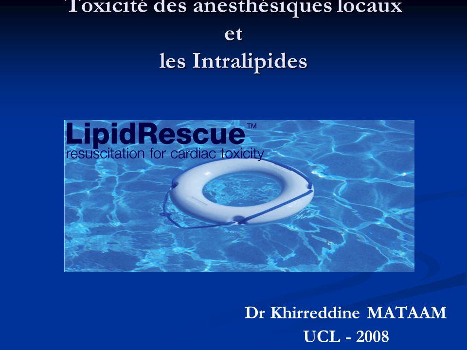 Toxicité des anesthésiques locaux et les Intralipides Dr Khirreddine MATAAM UCL - 2008